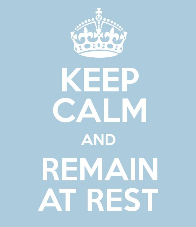 Keep calm and remain at rest
